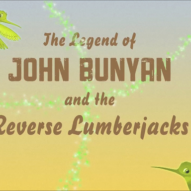 The Legend of John Bunyan and the Reverse Lumberjacks