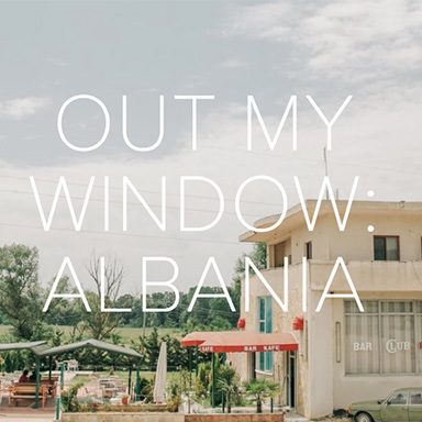 Out My Window: Albania