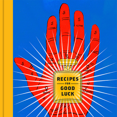 Recipes for Good Luck:  The Superstitions, Rituals, and Practices of Extraordinary People