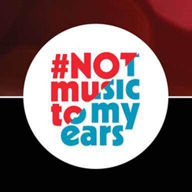 #NotMusicToMyEars