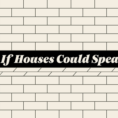 If Houses Could Speak