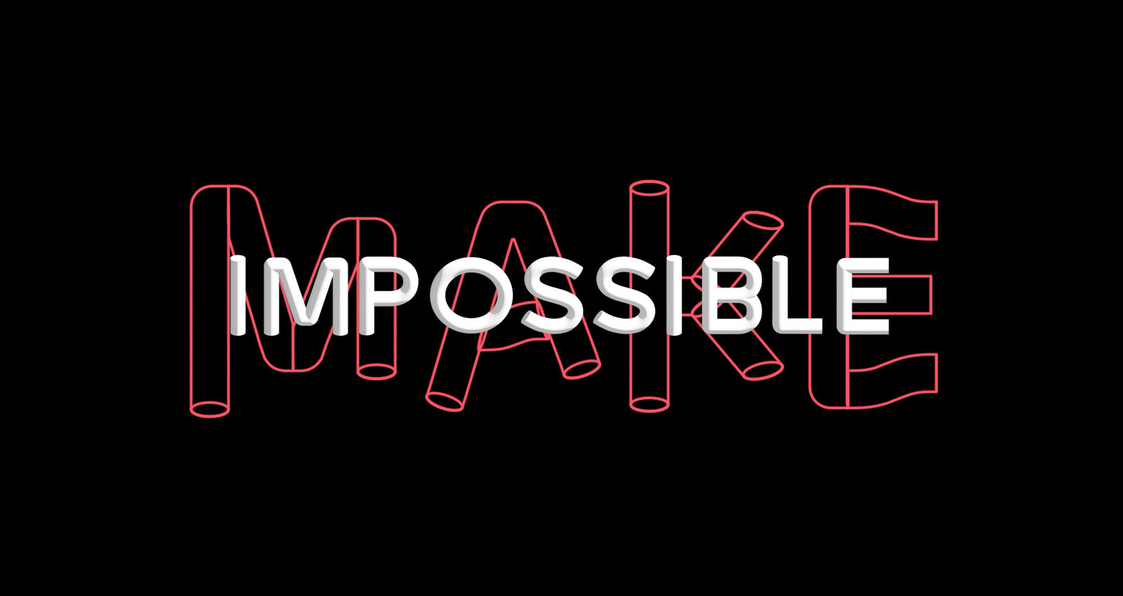 Making Impossible Possible