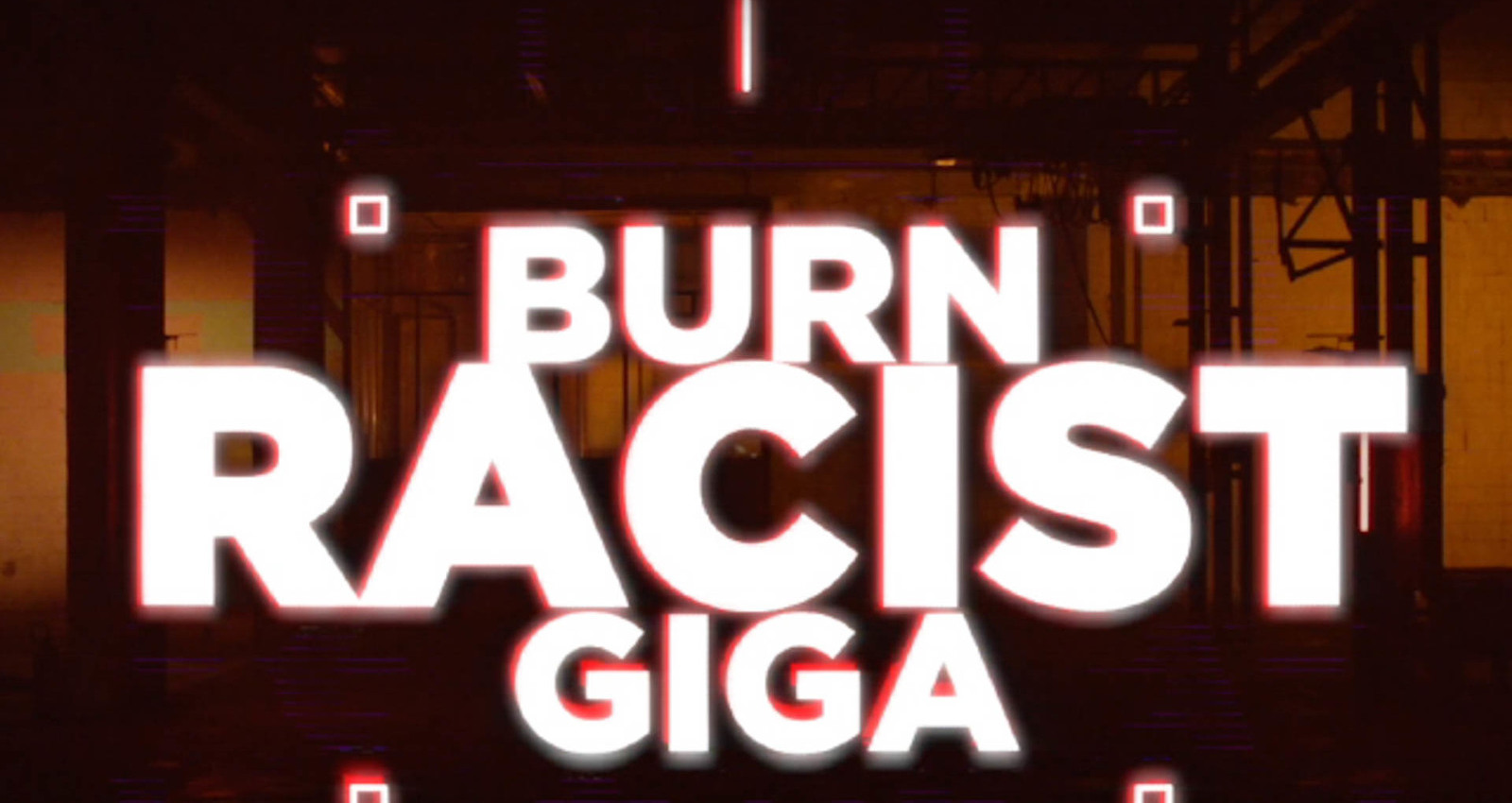 Burn Racist Giga