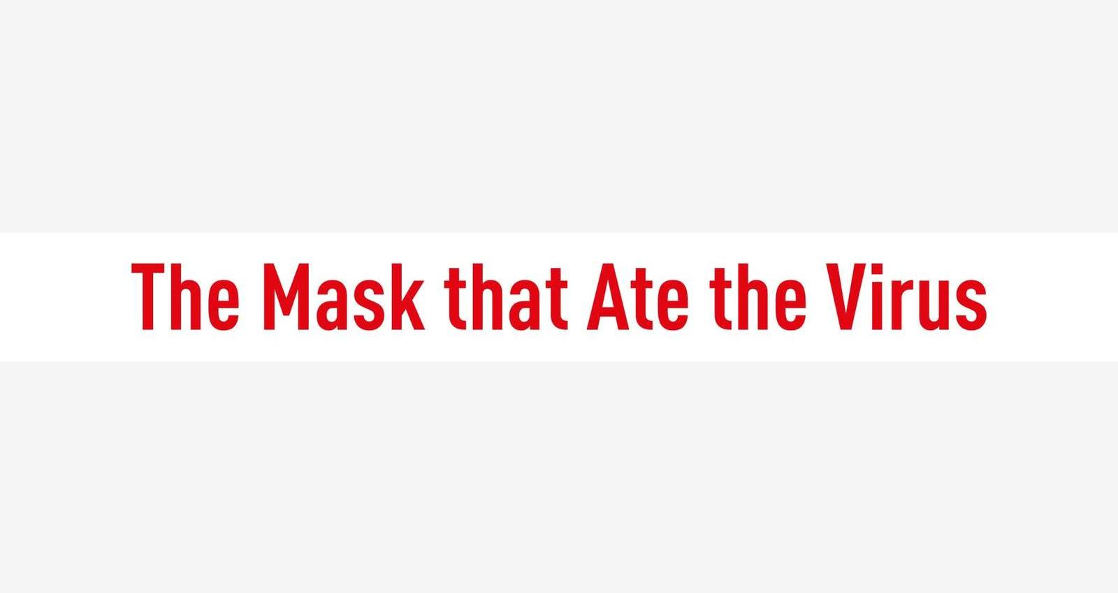The Masks that Ate the Virus