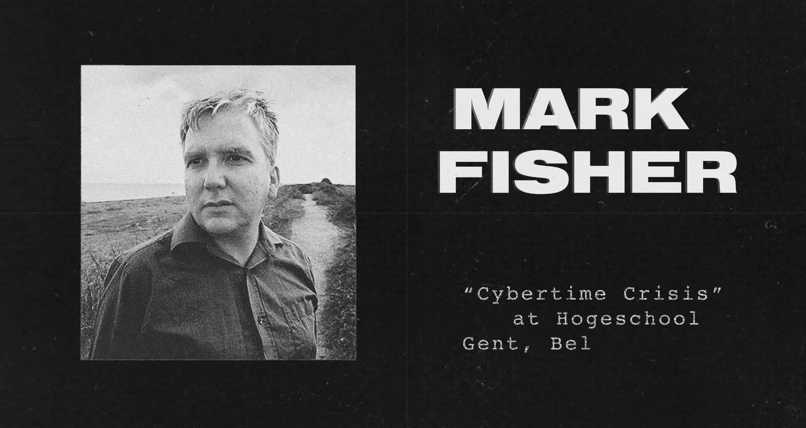 Mark Fisher: Cybertime Crisis