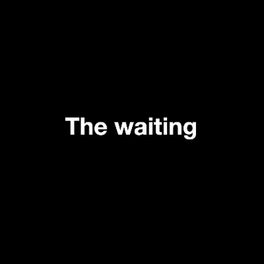The waiting