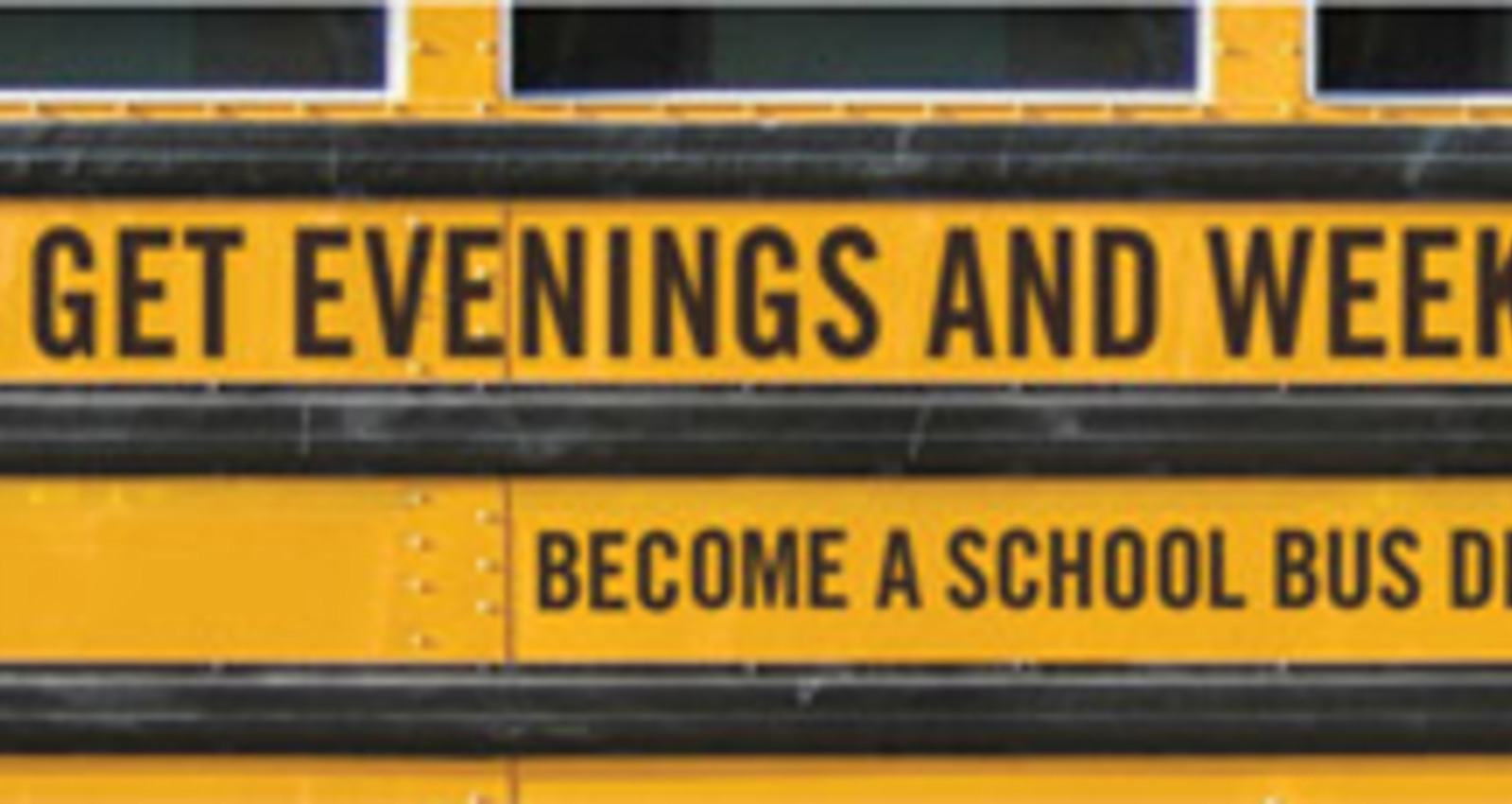Become a school bus driver.